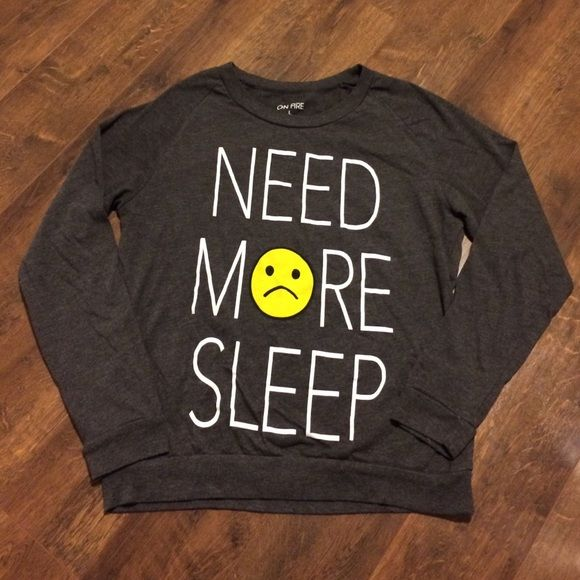 Need more sleep long sleeve shirt Very comfy barely worn. Not sure where this came from but rue 21 has similar clothing Rue 21 Tops