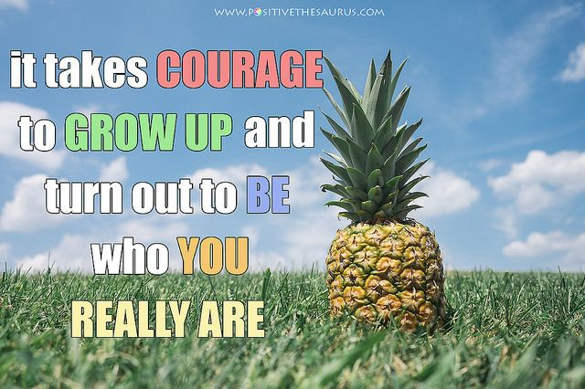 "Inspirational quote by E. E. Cummings ""It takes courage to grow up and turn out to be who you really are"". #InspirationalQuotes #PositiveSaurus #QuoteSaurus #PositiveWords #EECummings http://www.positivethesaurus.com/2014/12/synonyms-for-courage.html"