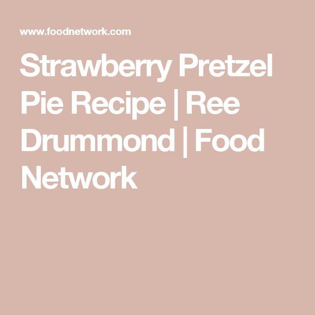 Strawberry Pretzel Pie Recipe | Ree Drummond | Food Network