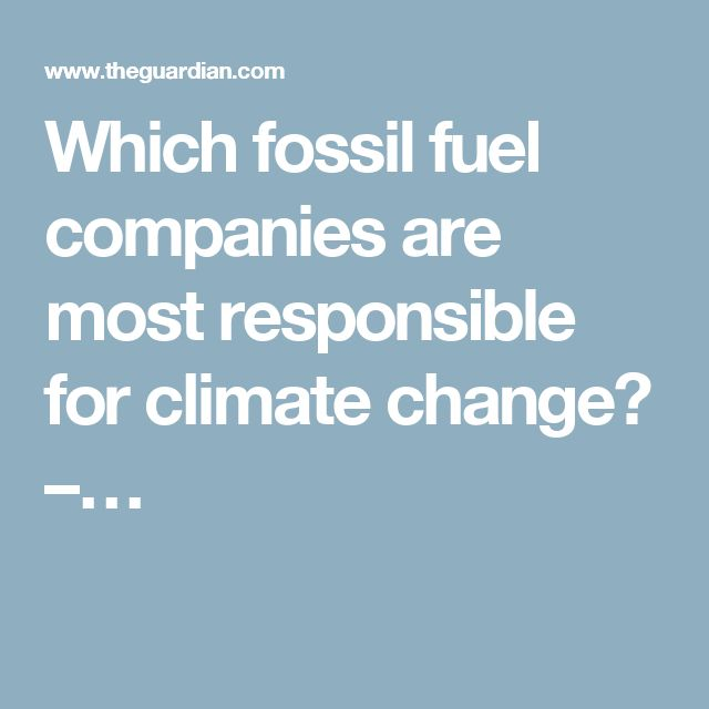 Which fossil fuel companies are most responsible for climate change? –…