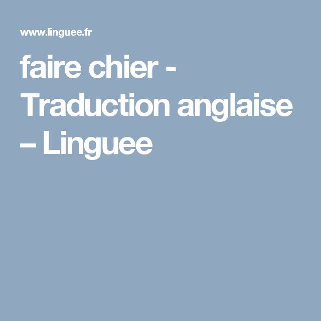 faire chier - Traduction anglaise – Linguee