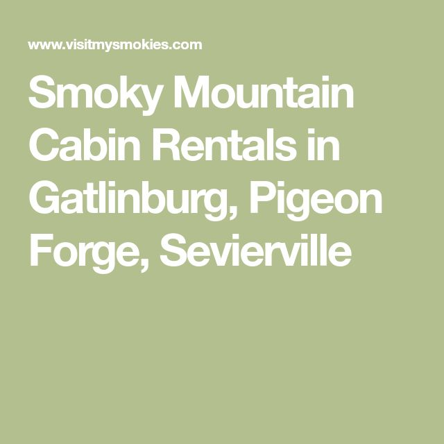 Smoky Mountain Cabin Rentals in Gatlinburg, Pigeon Forge, Sevierville