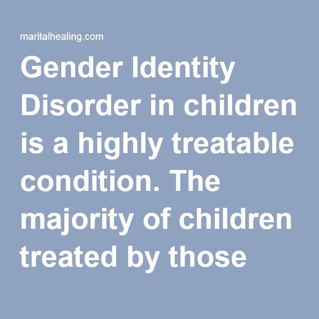 Gender Identity Disorder in children is a highly treatable condition. The majority of children treated by those with expertise in this area are able to embrace the goodness of their masculinity or femininity. Over the past 30 years, Dr. Kenneth Zucker, a psychologist and head of the gender-identity service at the Center for Addiction and Mental Health in Toronto, has worked with about 500 preadolescent gender-variant children. In his studies, 80 percent grow out of the behavior, but 15 to…