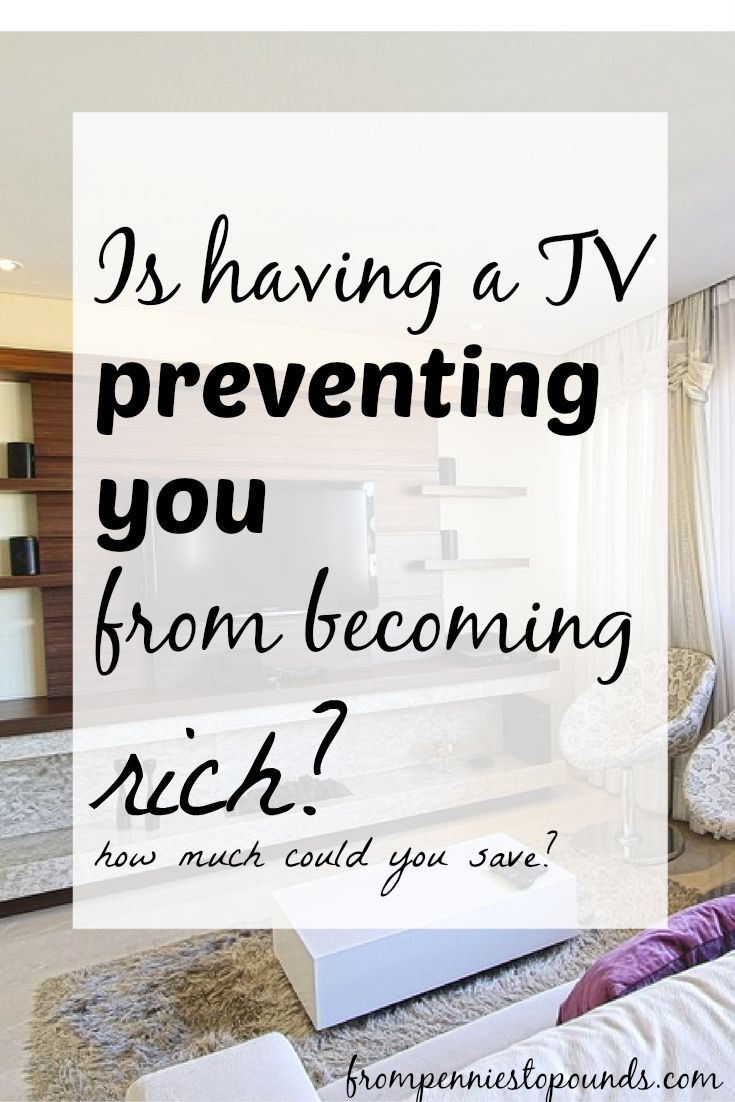 Is having a TV preventing you from becoming rich? Use the money that you save…