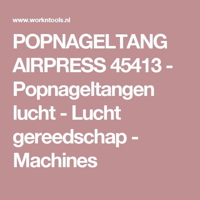 POPNAGELTANG AIRPRESS 45413 - Popnageltangen lucht - Lucht gereedschap - Machines