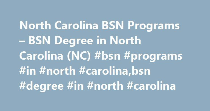 North Carolina BSN Programs – BSN Degree in North Carolina (NC) #bsn #programs #in #north #carolina,bsn #degree #in #north #carolina http://oklahoma-city.remmont.com/north-carolina-bsn-programs-bsn-degree-in-north-carolina-nc-bsn-programs-in-north-carolinabsn-degree-in-north-carolina/  # North Carolina BSN Programs Earn your BSN degree through a qualified nursing program Many colleges offer qualified nursing degree programs. Take advantage of current nursing job opportunities While being an…
