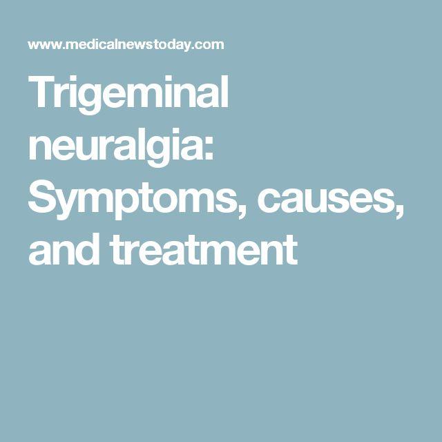Trigeminal neuralgia: Symptoms, causes, and treatment