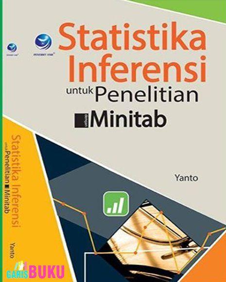 Statistika Inferensi Untuk Penelitian Dengan Minitab Buku Statistika Inferensi Untuk Penelitian Dengan Minitab Oleh Yanto