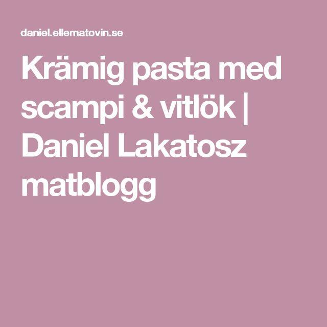 Krämig pasta med scampi & vitlök | Daniel Lakatosz matblogg