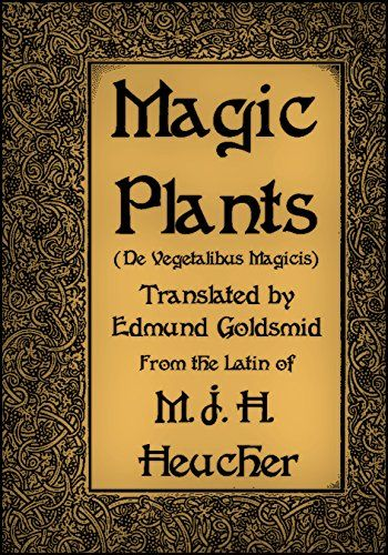 Magic Plants: Being a Translation of a Curious Tract Entitled De Vegetalibus…