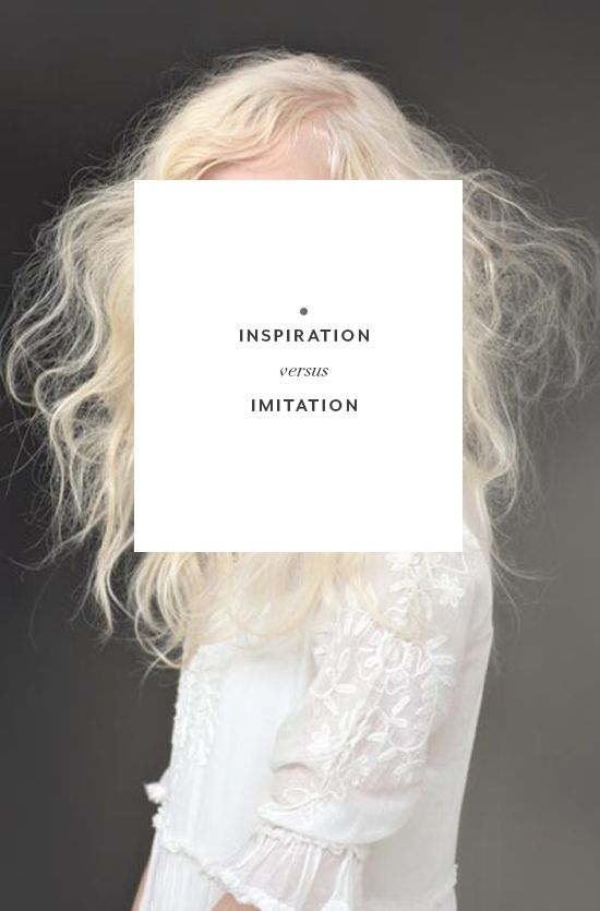 inspiration vs imitation-because there is a difference!!