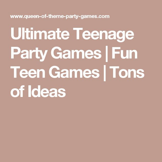 Huge List Of Fun Teenage Party Games Coolest Sickest For Every Kind Teen