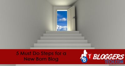 5 Must Do #Steps for a New Born #Blog : Set-Ups, Settings, Fill in http://www.bloggerstech.com/2012/03/5-must-do-steps-for-new-born-blog.html #blog #blogger #tips