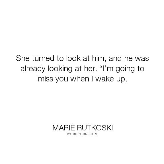 """Marie Rutkoski - """"She turned to look at him, and he was already looking at her. �I�m going to miss..."""". romance, quotes, books, fiction, dreaming, love, arin, kestrel"""