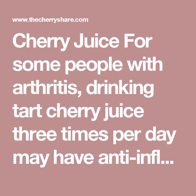 Cherry Juice For some people with arthritis, drinking tart cherry juice three times per day may have anti-inflammatory and anti-pain properties.  Omega-3 Fatty Acids Research suggests that consuming more omega-3 fatty acids may benefit people with arthritis. Omega-3 fatty acids are found in cold-water fish like salmon, sardines, trout, and tuna. Another kind of omega-3, alpha-linolenic acid (ALA), is found in green leafy vegetables, olive oil and flaxseed oil. Replacing omega-6 oils like…