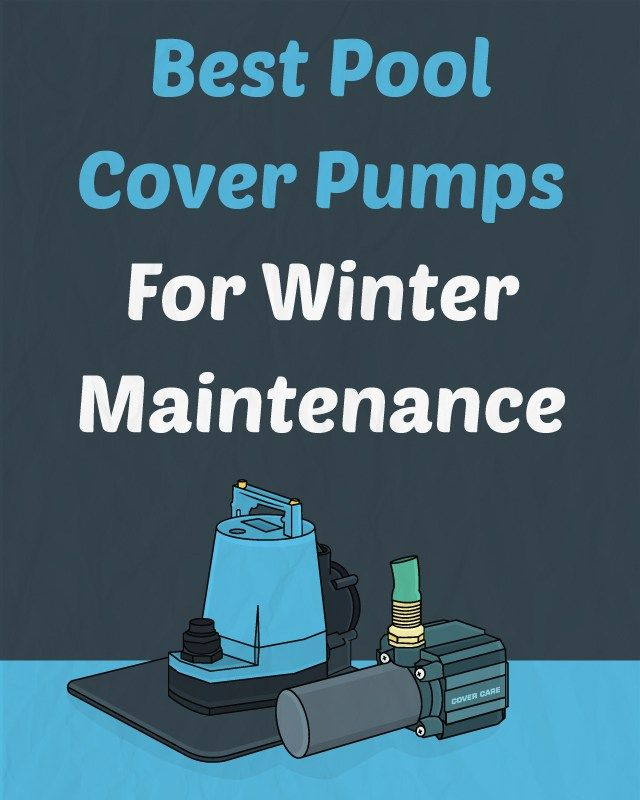 Best Pool Cover Pumps For Winter Maintenance