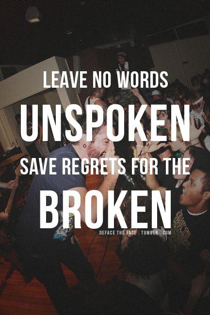 Leave no words unspoken save regrets for the broken - ADTR