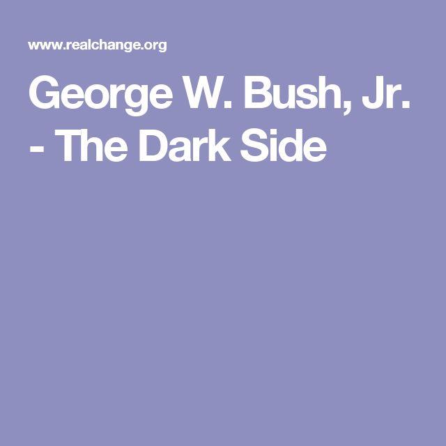 George W. Bush, Jr. - The Dark Side
