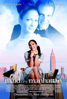 *MAID IN MANHATTAN, (2002):  A senatorial candidate falls for a hotel maid, thinking she is a socialite when he sees her trying on a wealthy woman's dress.   Starring:  Jennifer Lopez, Ralph Fiennes, Natasha Richardson