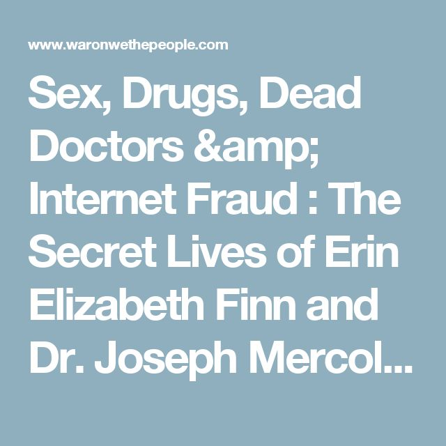 Sex, Drugs, Dead Doctors & Internet Fraud : The Secret Lives of Erin Elizabeth Finn and Dr. Joseph Mercola - War On We The People: