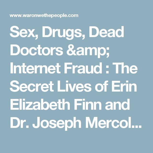 Sex, Drugs, Dead Doctors & Internet Fraud : The Secret Lives of Erin Elizabeth Finn and Dr. Joseph Mercola - War On We The People: