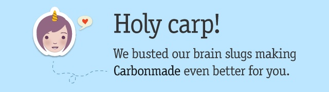 Holy carp! We busted our brain slugs making Carbonmade even better for you.