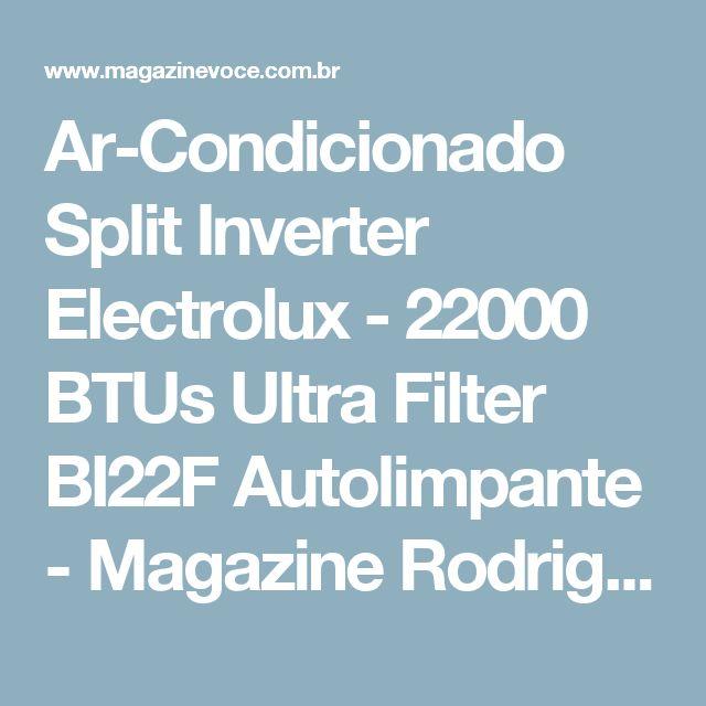 Ar-Condicionado Split Inverter Electrolux - 22000 BTUs Ultra Filter BI22F Autolimpante - Magazine Rodrigosantana21