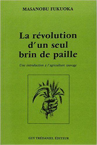 La révolution d un seul brin de paille : Une introduction à l agriculture sauvage
