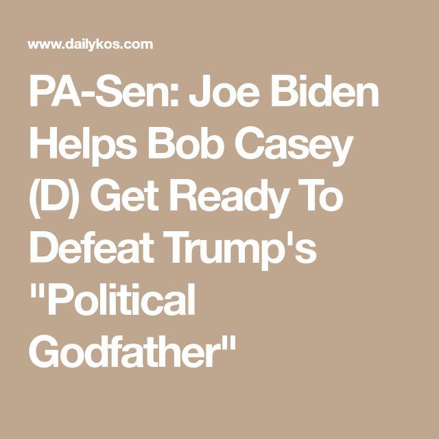 "PA-Sen: Joe Biden Helps Bob Casey (D) Get Ready To Defeat Trump's ""Political Godfather"""