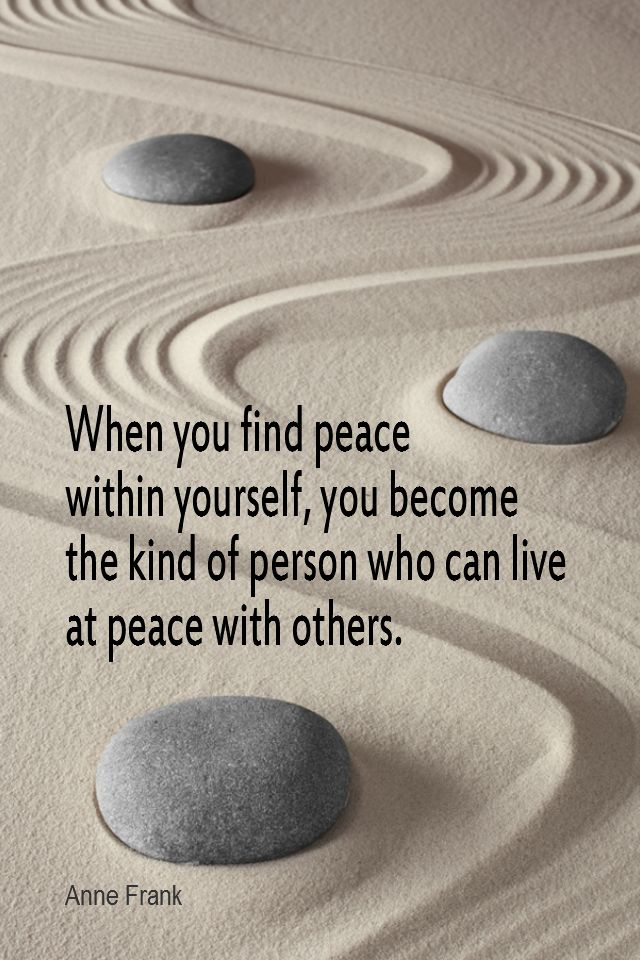 Daily Quotation for December 11, 2015  #quote  #quoteoftheday - When you find peace within yourself, you become the kind of person who can live at peace with others. - Anne Frank