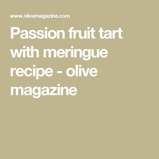 Passion fruit tart with meringue recipe - olive magazine