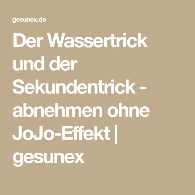 Der Wassertrick und der Sekundentrick - abnehmen ohne JoJo-Effekt | gesunex