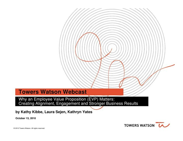 Why an Employee Value Proposition Matters (Towers Watson) by Towers Watson via slideshare