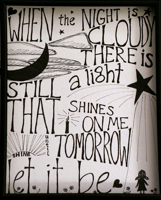 Sharpie on watercolour paper. Let It Be lyric by Paul McCartney some of my favorite lyrics from the Beatles...