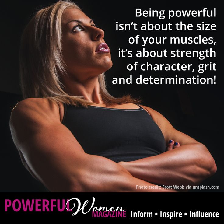 Being powerful isn't about the size of your muscles, it's about strength of character, grit and determination.