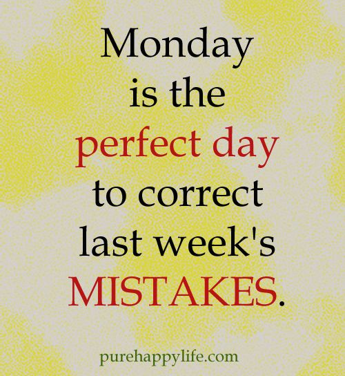 Monday is the perfect day to correct last week's mistakes.  #MondayMotivation