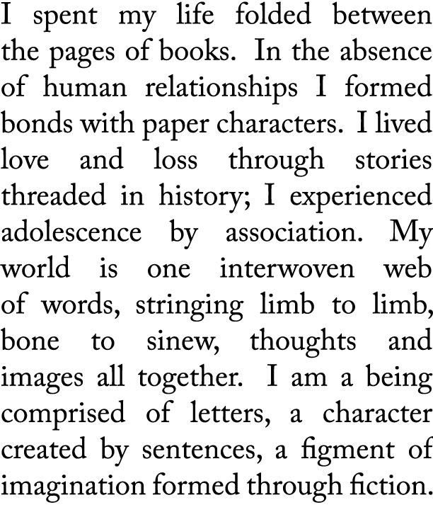 """""""I spent my life folded between the pages of books."""""""