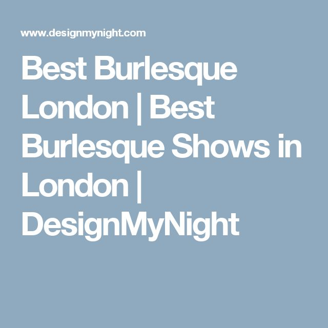 Best Burlesque London | Best Burlesque Shows in London | DesignMyNight