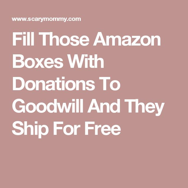 Fill Those Amazon Boxes With Donations To Goodwill And They Ship For Free