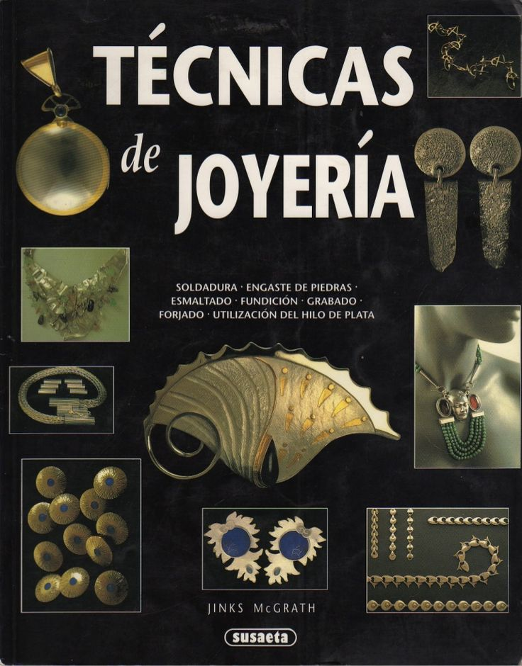 Conozca tecnicas de elaboracion de joyas y ornatos, un libro increible e imprescindible para usarlas en su taller: soldadura, engaste de piedras, esmaltado, fu…