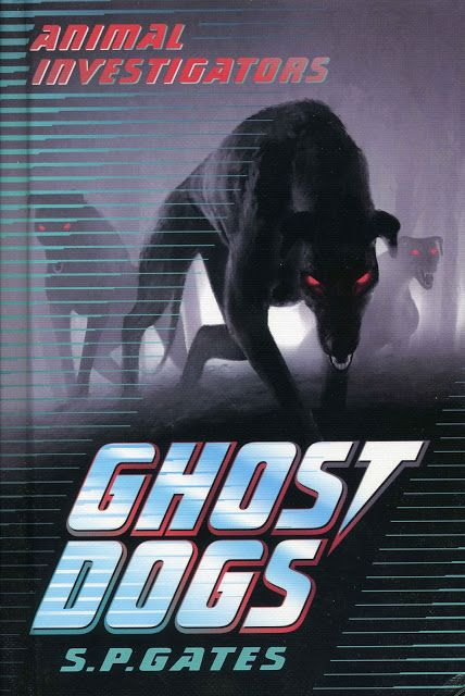 """2013 """"Ghost Dogs"""" published in UK and America by Usborne (one of the """"Animal Investigator"""" series)"""