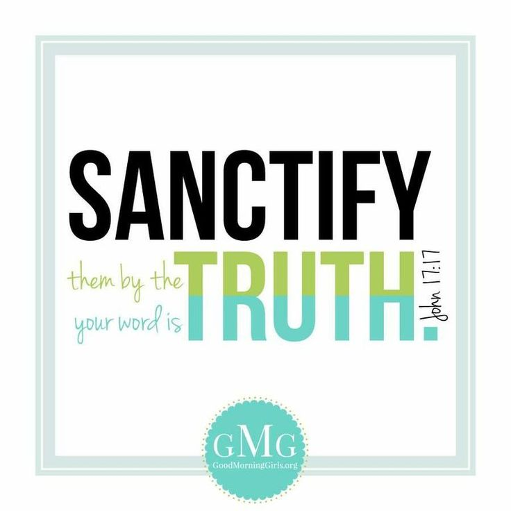 sanctify them by the truth  your word is truth