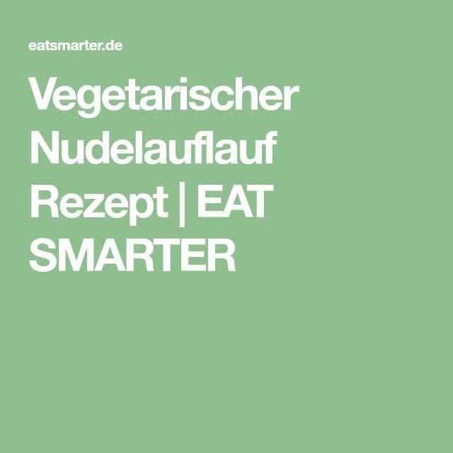 Vegetarischer Nudelauflauf Rezept | EAT SMARTER