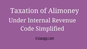 Taxation of Alimony Under Internal Revenue Code Simplified - https://irstaxapp.com/taxation-of-alimony-under-internal-revenue-code-simplified/