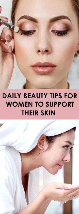 DAILY BEAUTY TIPS FOR WOMEN TO SUPPORT THEIR SKIN