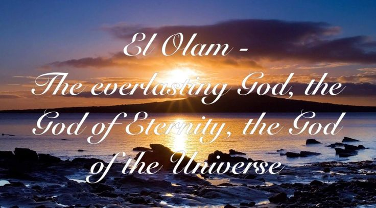 The Everlasting God, The God of Eternity, The God of the Universe, The God of Ancient Days  Use in the Bible:  El Olam is first used in Gen ...