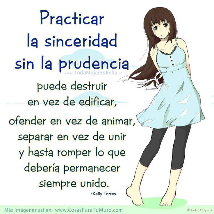 Practicar la #sinceridad sin la #prudencia puede #destruir en vez de edificar, ofender en vez de animar, separar en vez de unir y hasta romper lo que debería permanecer siempre unido.