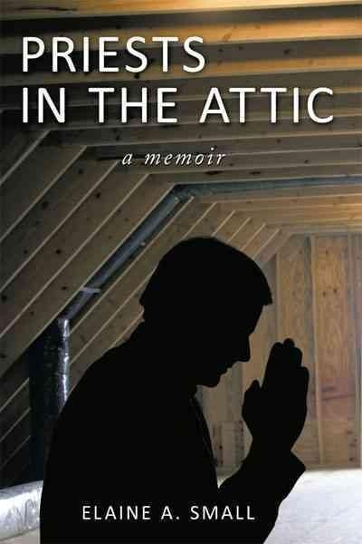Priests in the Attic: In My Father's House