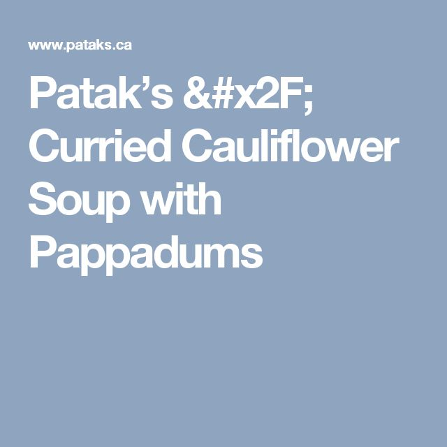 Patak's / Curried Cauliflower Soup with Pappadums