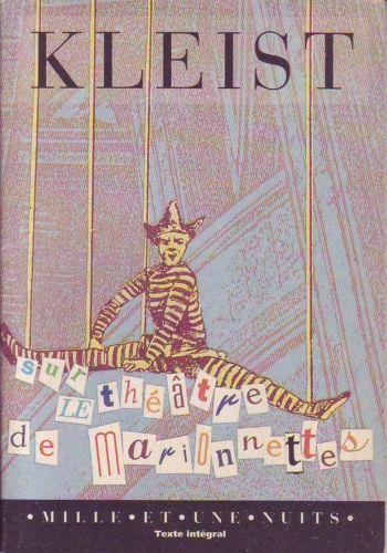 #théâtre : Sur Le Theatre Des Marionnettes - Heinrich Von Kleist. Dramaturge et nouvelliste allemand, Heinrich von Kleist (1777-1811) eut aussi une activité de journaliste. C'est dans les Berliner Abendblätter, qu'il fonda en 1810, que fut publié Sur le théâtre de marionnettes. Ce texte, véritable palimpseste, est l'une des clés de l'ouvre dramatique de Kleist. Hofmannsthal le salua comme « un morceau de philosophie étincelant de raison et de grâce ».